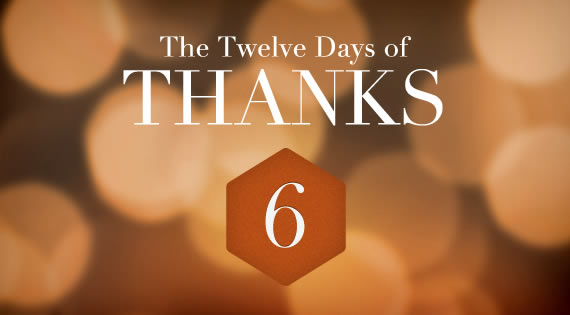 12 Days of THANKS - Day Six