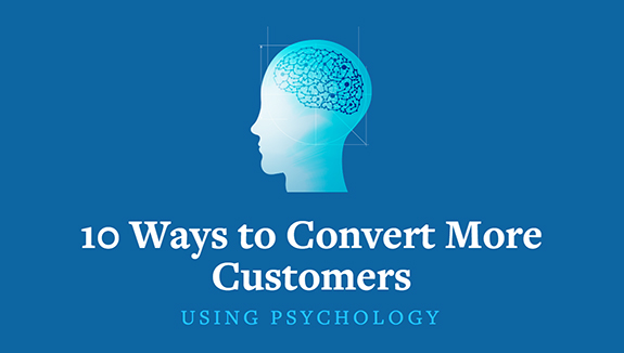 10 Ways to Convert More Customers (w/ Psychology)