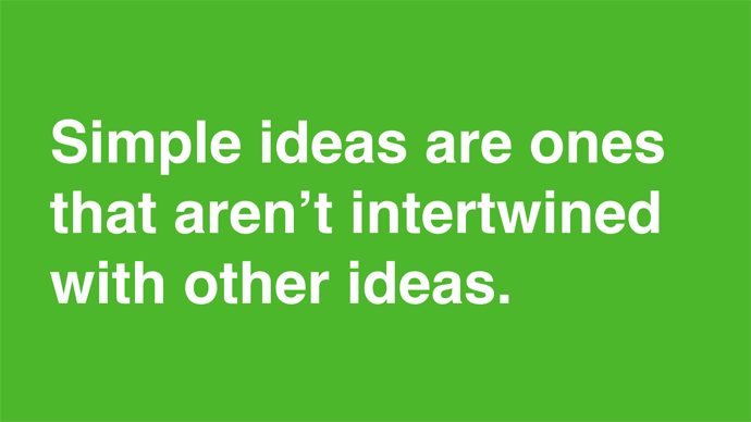 simple ideas are ones that aren't intertwined with other ideas