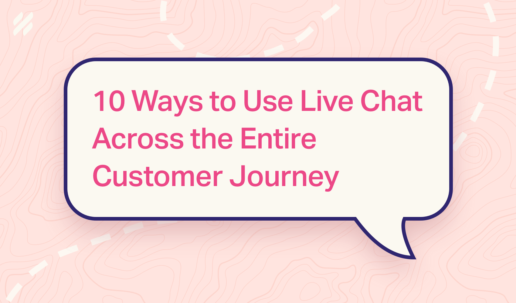 10 Ways to Use Live Chat Across the Entire Customer Journey